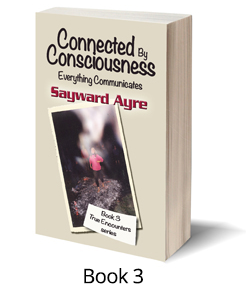 True Encounters Book 3: Connected By Consciousness